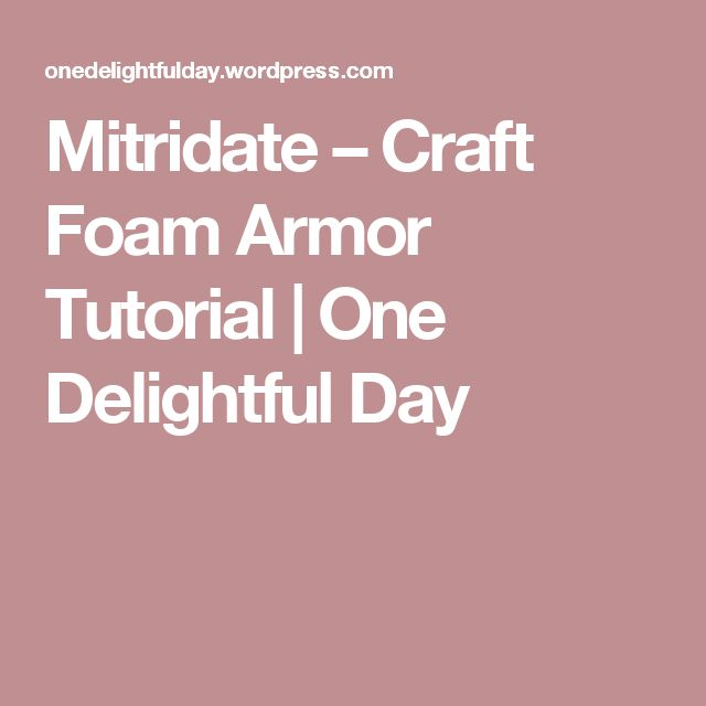 Mitridate – Craft Foam Armor Tutorial | One Delightful Day