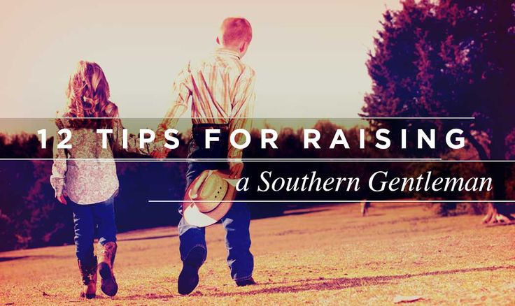 12 Tips for Raising a Southern Gentleman...good advice for all boys