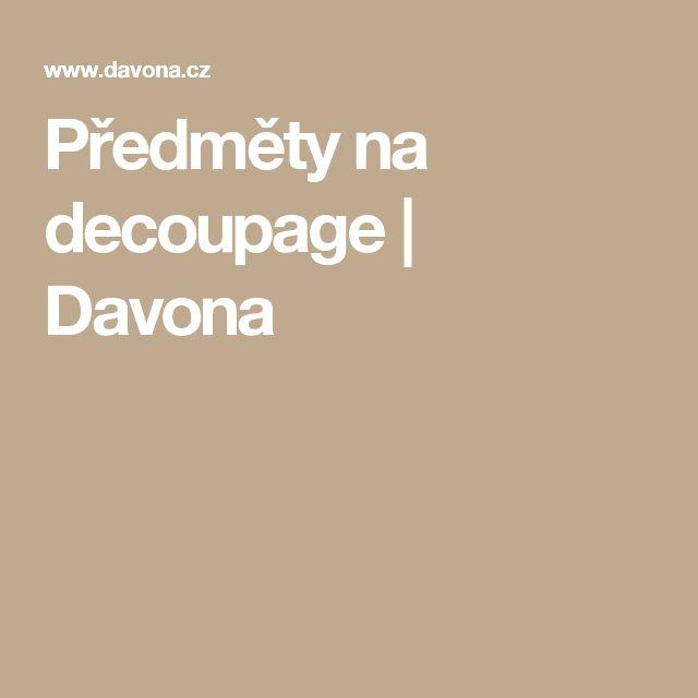 Předměty na decoupage | Davona