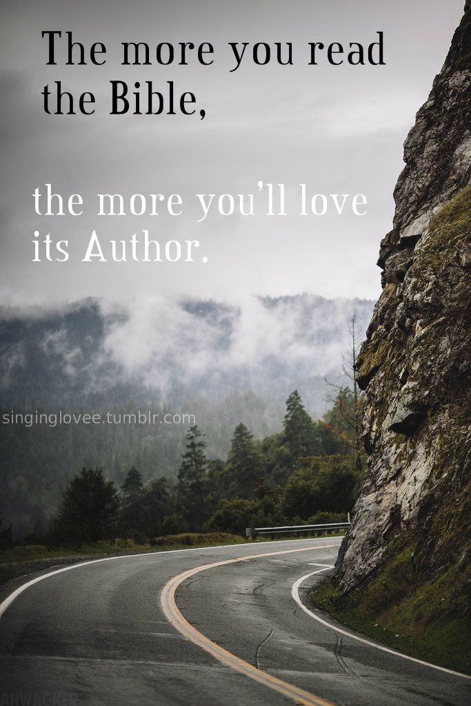 The more you read the Bible, the more you'll love the Author.