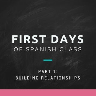 First Days of Spanish Class Part 1:  Building Relationships  It's almost Back to School time, so today I am starting a series on what to do during the first several days of Spanish class.