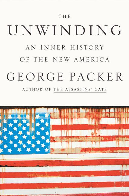 The Unwinding by George Packer, winner of the 2013 National Book Award for Nonfiction!