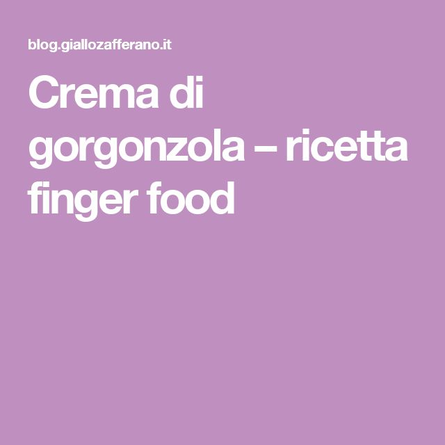 Crema di gorgonzola – ricetta finger food