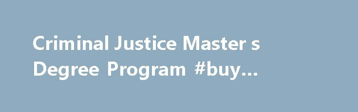 Criminal Justice Master s Degree Program #buy #degree #online http://degree.remmont.com/criminal-justice-master-s-degree-program-buy-degree-online/  #masters degree in criminal justice # Online Master's in Criminal Justice The online Master of Science in Criminal Justice (MSCJ) program from Saint Joseph's University is a dynamic, top-to-bottom examination of the Criminal Justice system delivered from the perspective of…