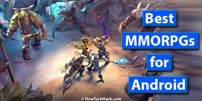Top 10 Best MMORPGs for Android in 2018 | How Tech Hack | Mmorpg