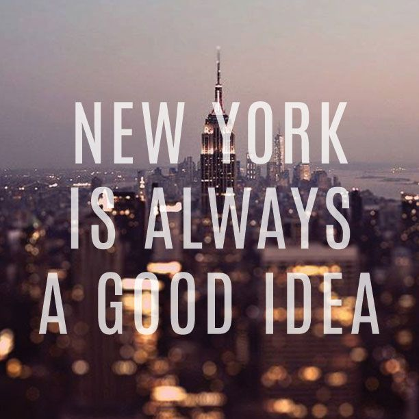 Travel New York Quotes: NEW YORK IS ALWAYS A GOOD IDEA