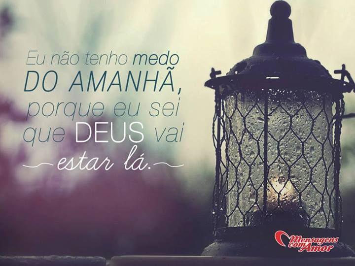 Eu não tenho medo do amanhã porque eu sei que Deus vai estar lá! #medo #amanho #deus