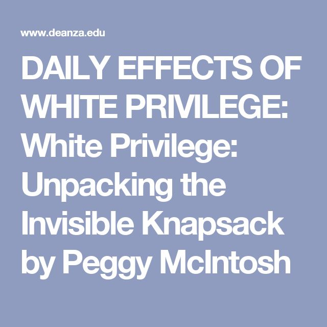 daily effects of white privilege White privilege: unpacking the invisible knapsack study guide by iliketostudy1282 includes 5 questions covering vocabulary, terms and more quizlet flashcards, activities and games help you improve your grades.
