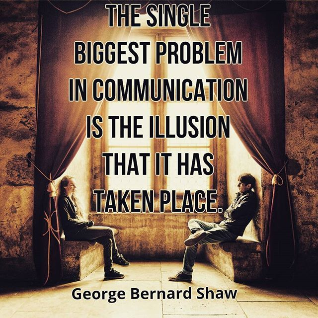 """The single biggest problem in communication is the illusion that it has taken place."" George Bernard Shaw  ****  #communication #humour #funny #georgebernardshaw #illusion #crossed #wires #problem #shawquotes #voiceofthevoiceless #people #repore #talking #writing #talk #vehemenceandemergence"
