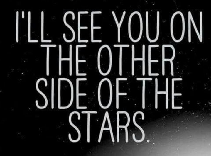 Ashlie Marie Terry I'll see you on the other side of the stars!