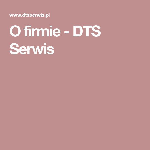 O firmie - DTS Serwis