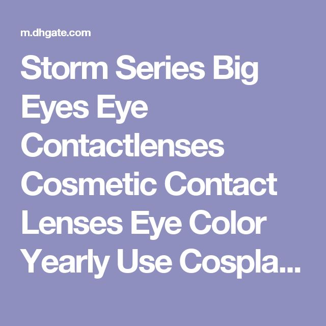 Storm Series Big Eyes Eye Contactlenses Cosmetic Contact Lenses Eye Color Yearly Use Cosplay Halloween With Bulk Price $7.47, Wholesale Contact Lens Prices Contact Lense Online From Simon617109  Dhgate Mobile