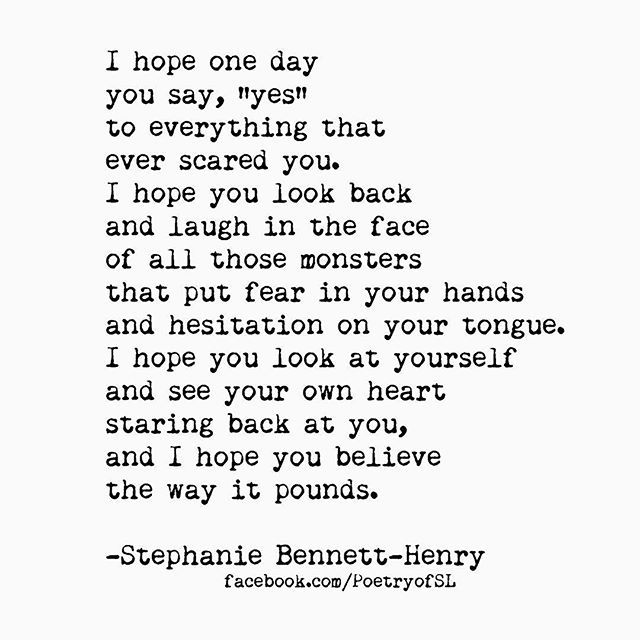 I hope one day you say yes to everything that ever scared you #stephaniebennetthenry #poetry