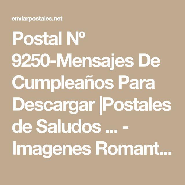 Postal Nº 9250-Mensajes De Cumpleaños Para Descargar |Postales de Saludos ... - Imagenes RomanticasImagenes Romanticas