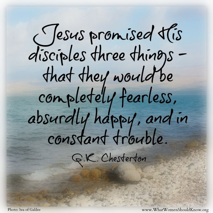 """""""Jesus promised His disciples three things... """" A favorite G.K. Chesterton quote!"""