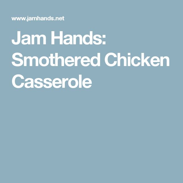 Jam Hands: Smothered Chicken Casserole