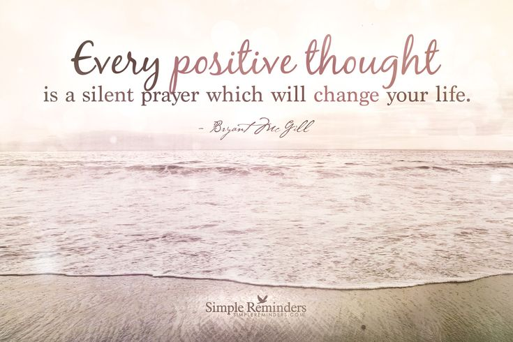 Every positive thought is a silent prayer which will change your life. ~Bryant McGill  #success #positivity #possibility #prayer  @Simple Reminders