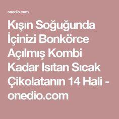 Kışın Soğuğunda İçinizi Bonkörce Açılmış Kombi Kadar Isıtan Sıcak Çikolatanın 14 Hali - onedio.com