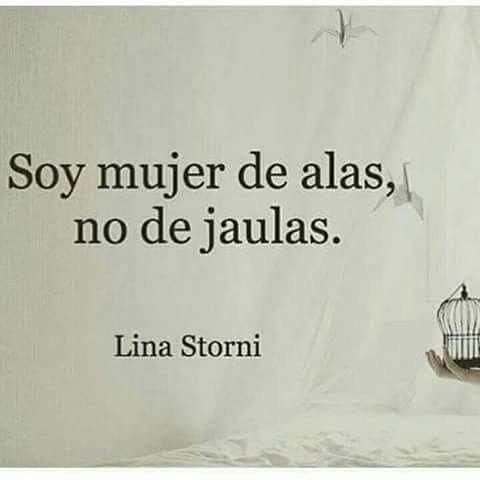 Soy mujer de alas, no de jaulas. Lina Storni. Frases para mujeres exitosas.