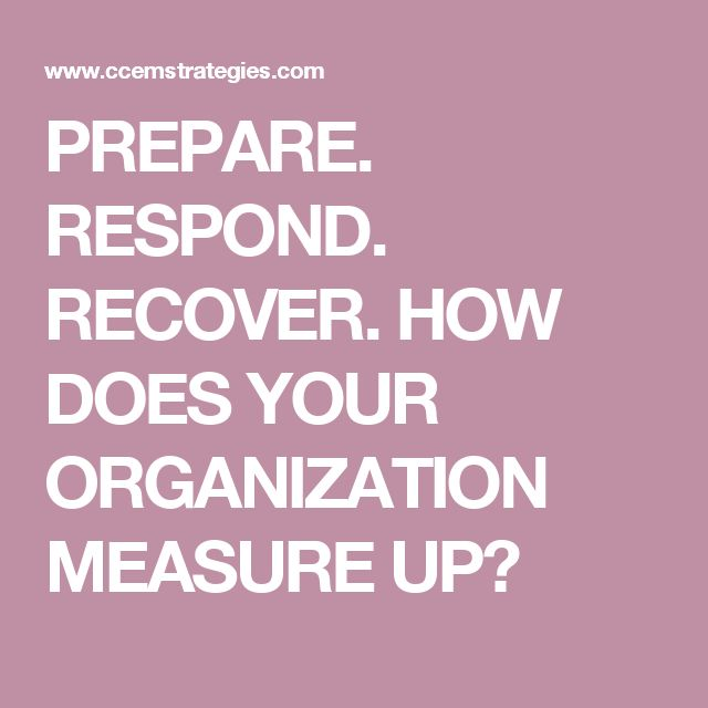 PREPARE. RESPOND. RECOVER. HOW DOES YOUR ORGANIZATION MEASURE UP?