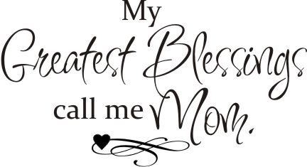 My Greatest Blessings Call Me Mom inspirational-words