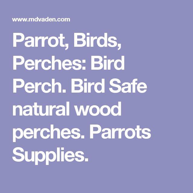 Parrot, Birds, Perches: Bird Perch. Bird Safe natural wood perches. Parrots Supplies.