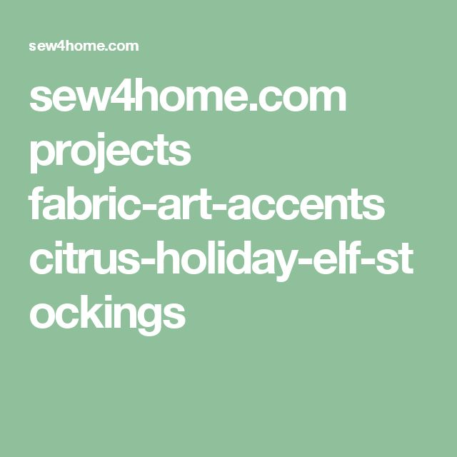 sew4home.com projects fabric-art-accents citrus-holiday-elf-stockings