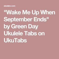 """Wake Me Up When September Ends"" by Green Day Ukulele Tabs on UkuTabs"