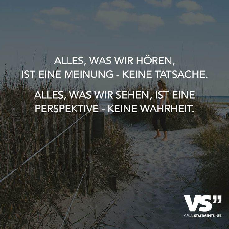 Alles, was wir hören, ist eine Meinung - keine Tatsache. Alles, was wir sehen, ist eine Perspektive - keine Wahrheit.