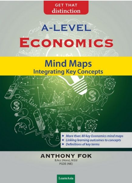A-Level Economics: Mind Maps Integrating Key Concepts  Published by MarketAsia Distributors (S) Pte Ltd Author: Mr Anthony Fok Remarks: Available at Popular Bookstores from December 2014