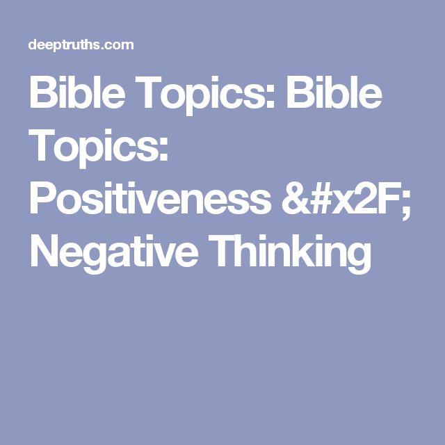 Bible Topics: Bible Topics: Positiveness / Negative Thinking