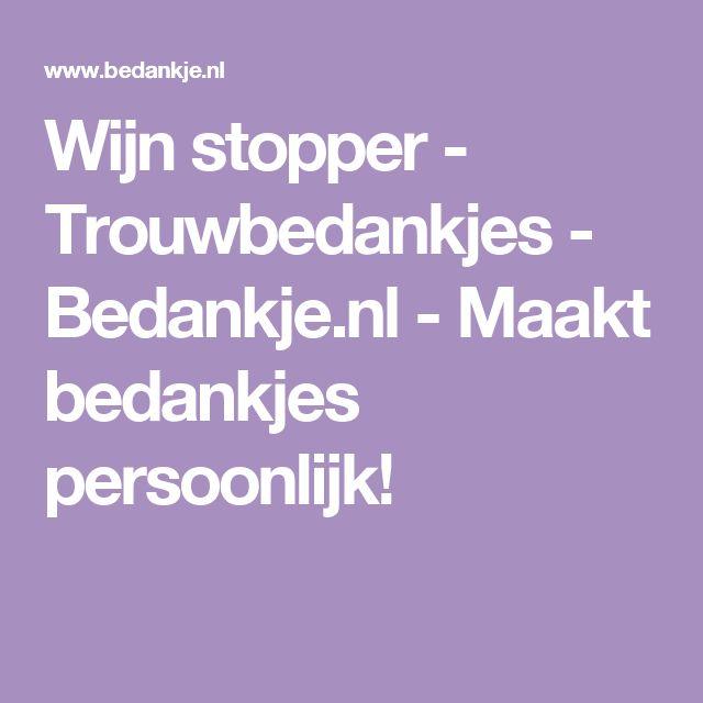 Wijn stopper - Trouwbedankjes - Bedankje.nl - Maakt bedankjes persoonlijk!