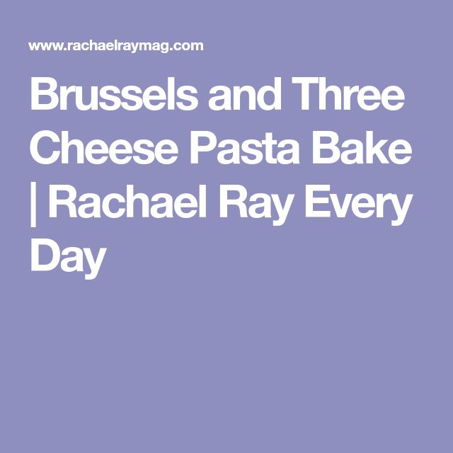 Brussels and Three Cheese Pasta Bake | Rachael Ray Every Day