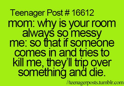 Teenager Posts this is a perfect explanation!!!<<< i said that to my mum and she just shook her head and walked away