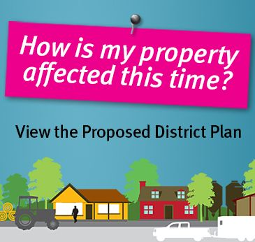 How is my property affected this time? View the Proposed District Plan