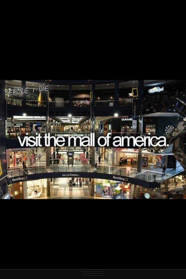 Mall of america! Want to go there!