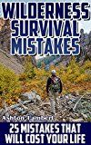 Free Kindle Book -   Wilderness Survival Mistakes: 25 Mistakes That Will Cost Your Life: (Prepper's Guide, Survival Guide, Alternative Medicine, Emergency)