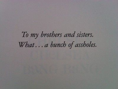 To my brothers and sisters what a bunch of assholes...26 Of The Greatest Book Dedications You Will Ever Read