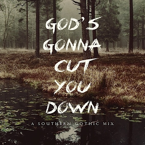God's Gonna Cut you Down - a southern gothic mix by verabeara - love this playlist