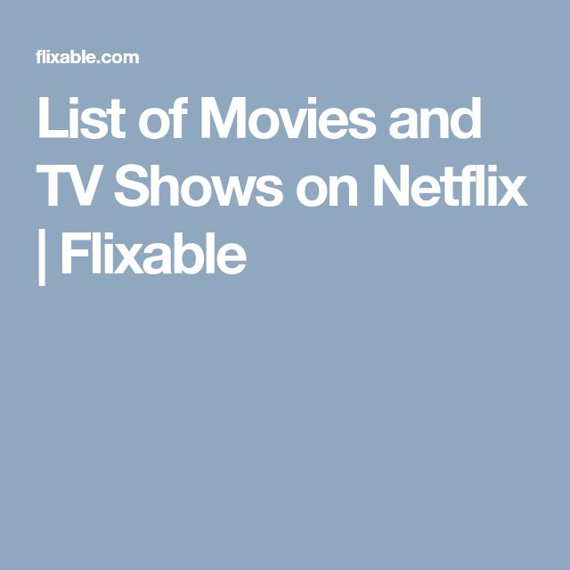 List of Movies and TV Shows on Netflix | Flixable