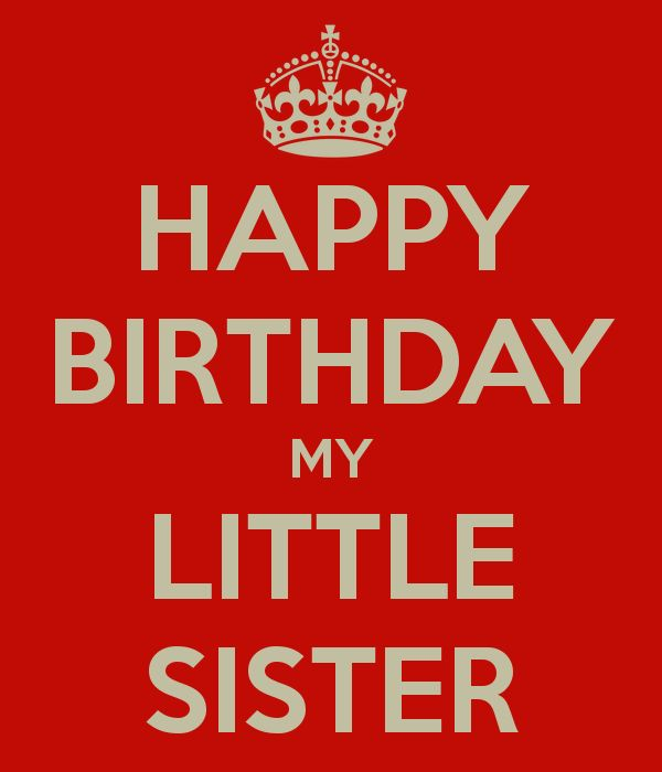 HAPPY BIRTHDAY MY LITTLE SISTER - KEEP CALM AND CARRY ON Image Generator - brought to you by the Ministry of Information