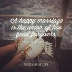 A happy marriage is the union of two good forgivers. This website (fiercemarriage.com) has lots of cute inspirational and humbling marriage quotes.