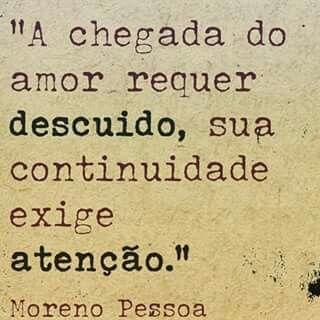 """""""A chegada do amor requer DESCUIDO, sua continuidade exige ATENÇÃO."""" - Noreno Pessoa #love #descuido #atencao"""