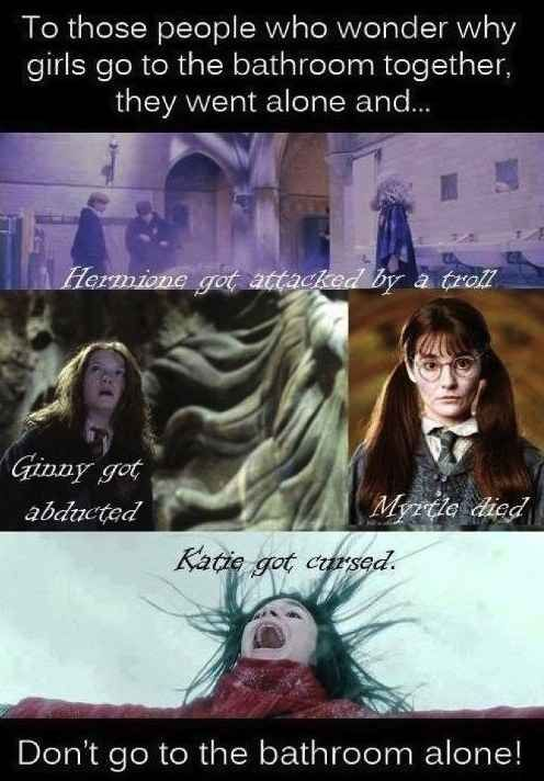 This explanation for a girl's bathroom behavior. | 33 Harry Potter Jokes Even Muggles Will Appreciate