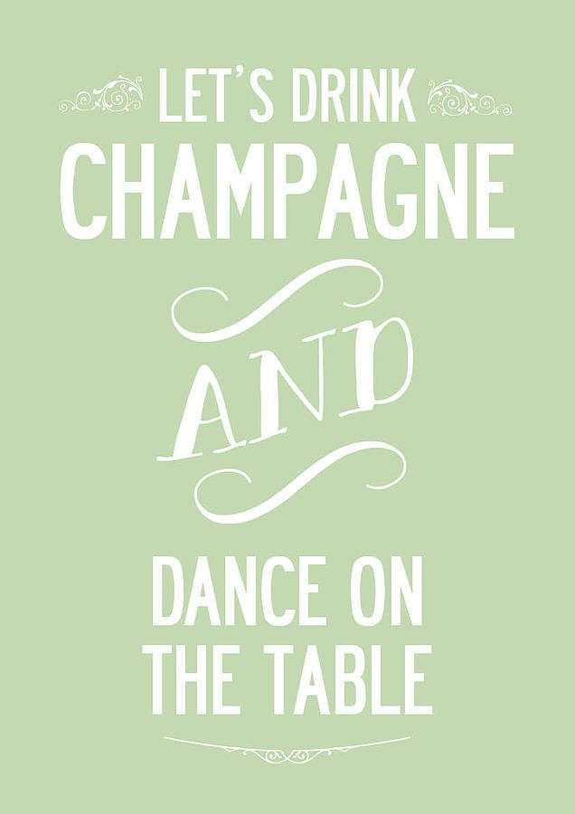 Lets Drink Champagne And Dance Quote Print