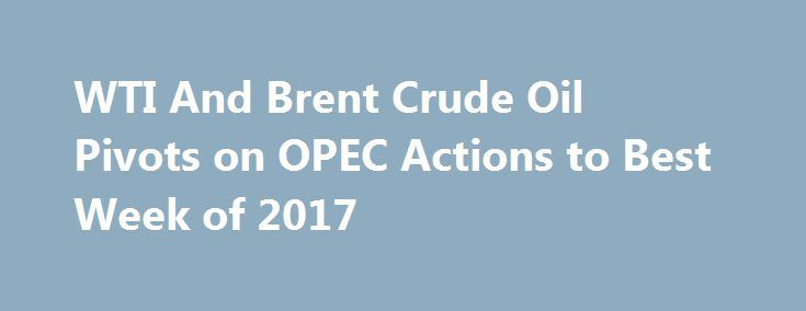 WTI And Brent Crude Oil Pivots on OPEC Actions to Best Week of 2017 http://betiforexcom.livejournal.com/26987885.html  Crude Oil had everything going in its favor this week, thanks to OPEC, a weak USD, and a larger than anticipated supply draw to rise nearly 7% on the week.The post WTI And Brent Crude Oil Pivots on OPEC Actions to Best Week of 2017 appeared first on Forex news - Binary options. http://betiforex.com/wti-and-brent-crude-oil-pivots-on-opec-actions-to-best-week-of-2017/