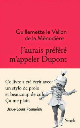 Auteur: Guillemette de Vallon de a Ménodière   Titre Original:  J'aurais préféré m'appeler Dupont   Date de Parution :  7 mai 2014   Édit...