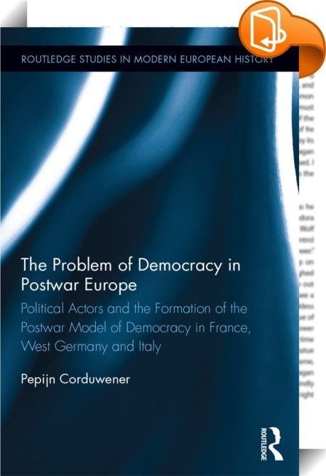 The Problem of Democracy in Postwar Europe    ::  <P>The current perception of democratic crisis in Western Europe gives a renewed urgency to a new perspective on the way democracy was reconstructed after World War II and the principles that underpinned its postwar transformation. This study accounts for the formation of the postwar democratic order in Western Europe by studying how the main political actors in France, West Germany and Italy conceptualized democracy and strove over its...