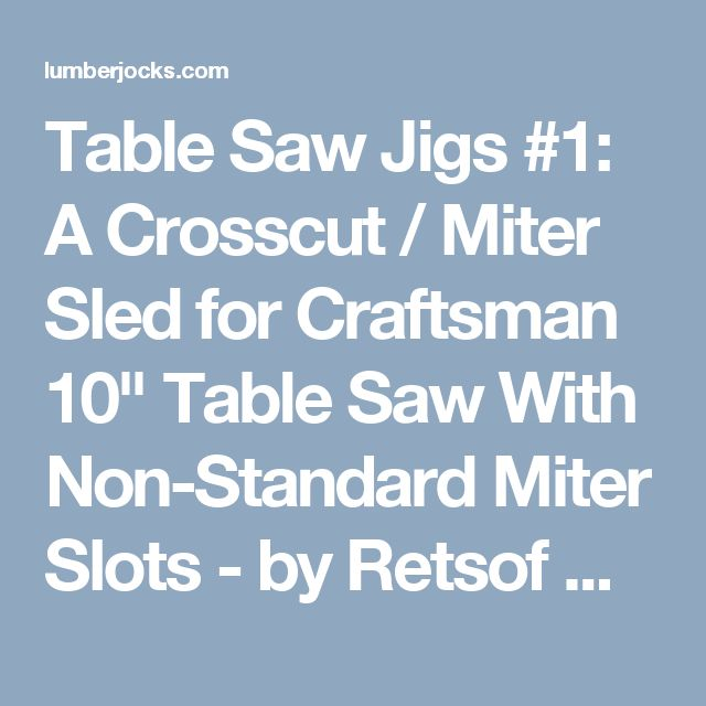 """Table Saw Jigs #1: A Crosscut / Miter Sled for Craftsman 10"""" Table Saw With Non-Standard Miter Slots - by Retsof @ LumberJocks.com ~ woodworking community"""