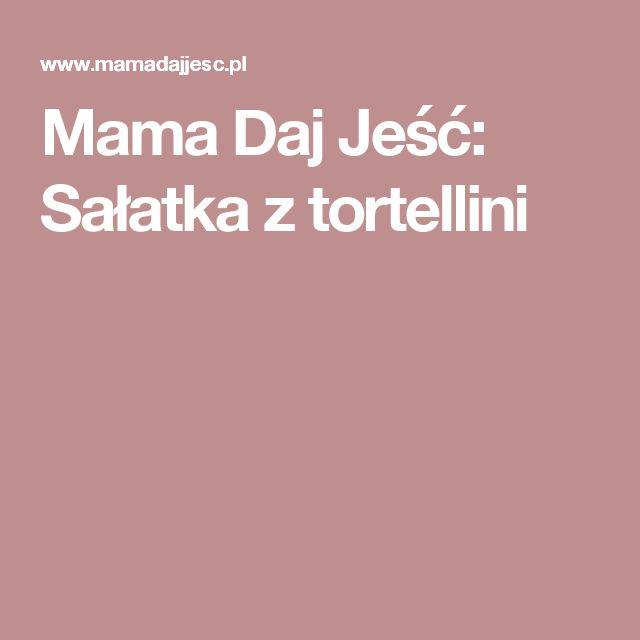 Mama Daj Jeść: Sałatka z tortellini